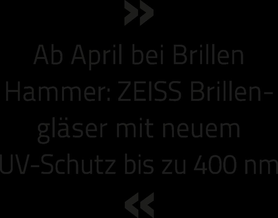 Ab April bei Brillen Hammer: ZEISS Brillengläser mit neuem UV-Schutz bis zu 400 nm.