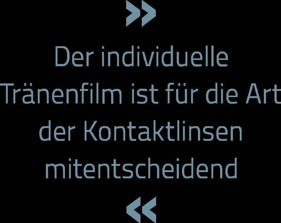 Der individuelle Tränenfilm ist für die Art der Kontaktlinsen mitentscheidend.