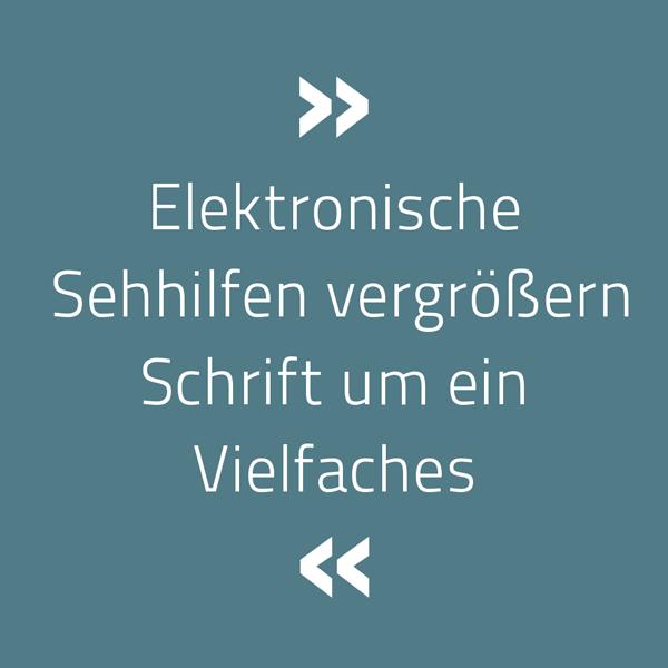 Elektronische Sehhilfen vergrößern Schrift um ein Vielfaches