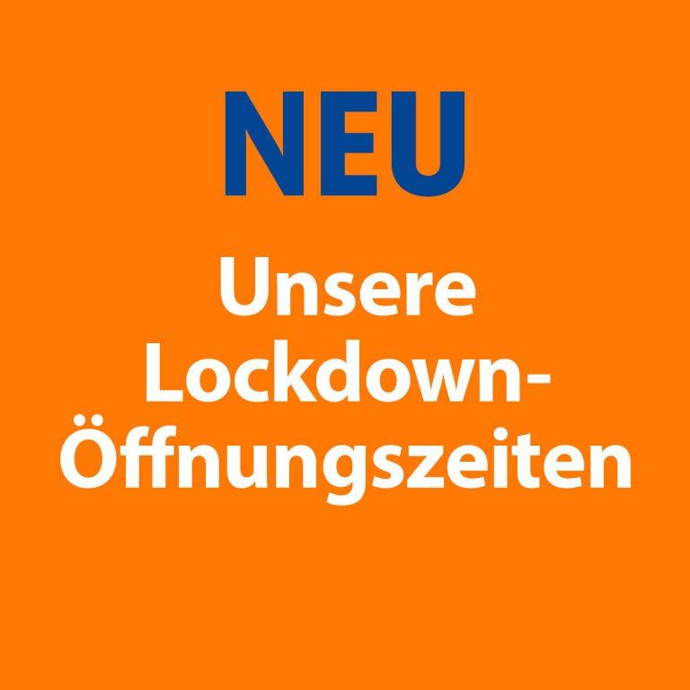 Unsere Lockdown-Öffnungszeiten