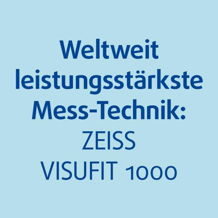 Weltweit leistungsstärkste Mess-Technik: ZEISS VISUFIT 1000